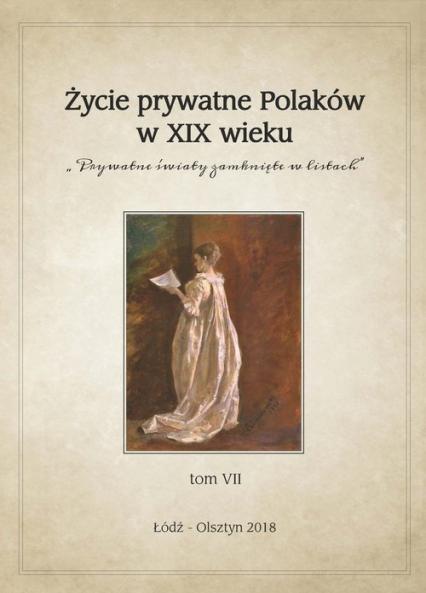 Życie prywatne Polaków w XIX wieku Prywatne światy zamknięte w listach. Tom VII -    okładka