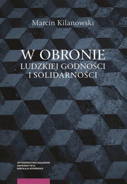 W obronie ludzkiej godności i solidarności - Marcin Kilanowski | okładka
