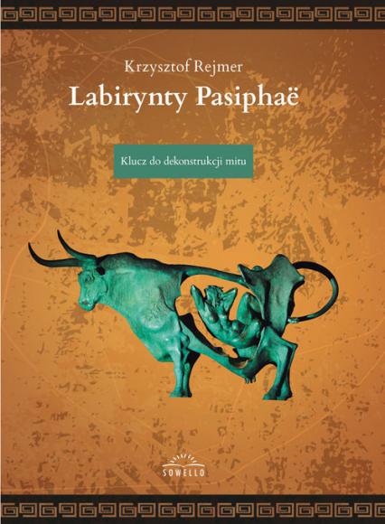 Labirynty Pasiphae Klucz do dekonstrukcji mitu - Krzysztof Rejmer | okładka