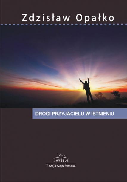 Drogi przyjacielu w istnieniu - Zdzisław Opałko | okładka
