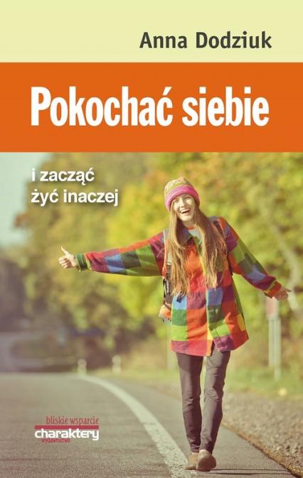 Pokochać siebie i zacząć żyć inaczej - Anna Dodziuk | okładka