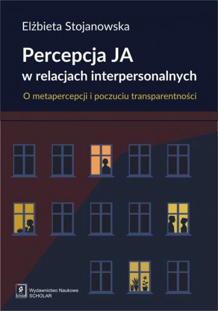 Percepcja Ja w relacjach interpersonalnych O metapercepcji i poczuciu transparentności - Elżbieta Stojanowska | okładka