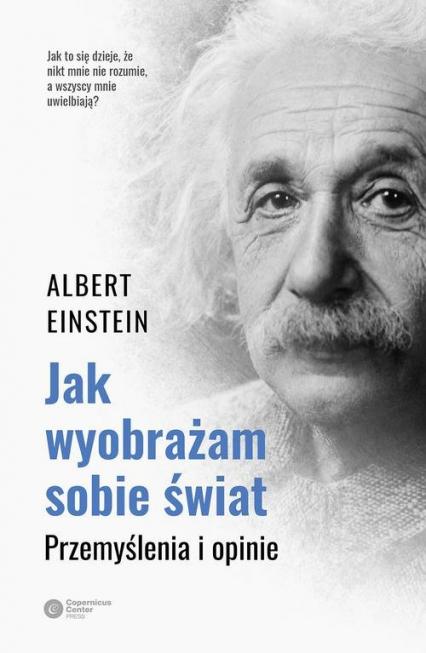 Jak wyobrażam sobie świat Przemyślenia i opinie - Albert Einstein | okładka
