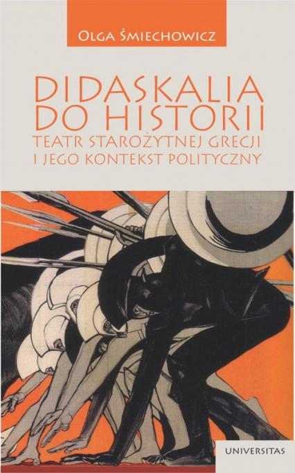 Didaskalia do historii Teatr starożytnej Grecji i jego kontekst polityczny - Olga Śmiechowicz | okładka
