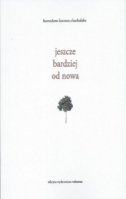 Jeszcze bardziej od nowa - Kuczera Chachulska Bernadetta | okładka