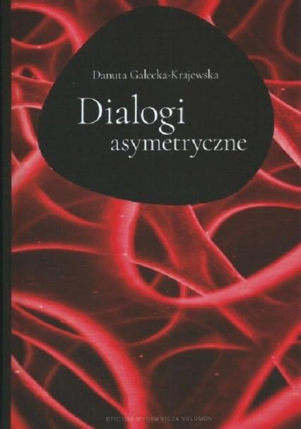 Dialogi asymertyczne - Danuta Gałecka-Krajewska | okładka