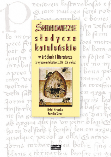 Średniowieczne słodycze katalońskie w źródłach i literaturze (z wyborem tekstów z XIV i XV wieku) - Hryszko Rafał, Sasor Rozalia | okładka