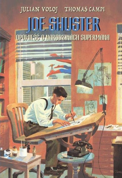 Joe Shuster Opowieść o narodzinach Supermana - Julian Voloj | okładka