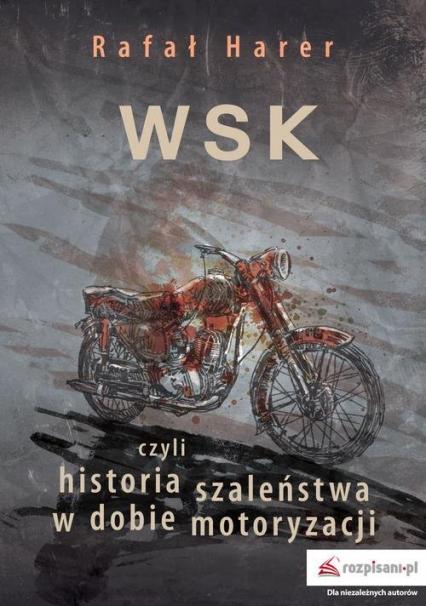 WSK czyli historia szaleństwa w dobie motoryzacji - Rafał Harer | okładka