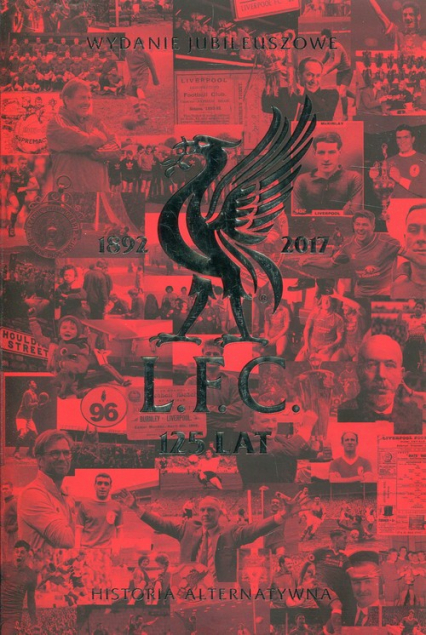 Liverpool FC 125 lat Historia alternatywna Wydanie jubileuszowe -  | okładka