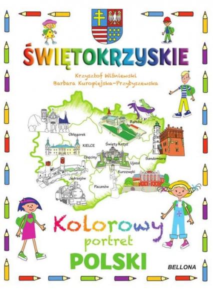 Świętokrzyskie Kolorowy portret Polski - Wiśniewski Krzysztof, Kuropiejska-Przybyszews | okładka
