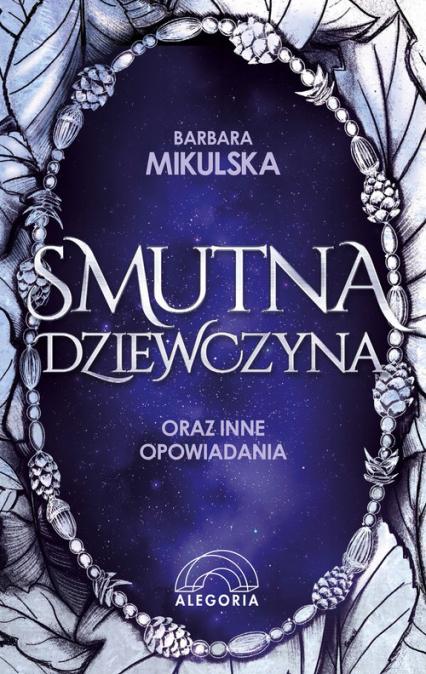 Smutna dziewczyna oraz inne opowiadania - Barbara Mikulska | okładka