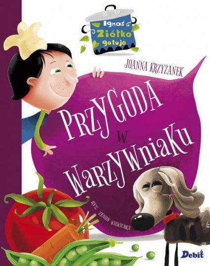 Ignaś Ziółko gotuje Przygoda w warzywniaku - Joanna Krzyżanek | okładka