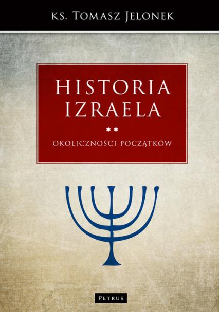 Historia Izraela Okoliczności początków - Tomasz Jelonek | okładka