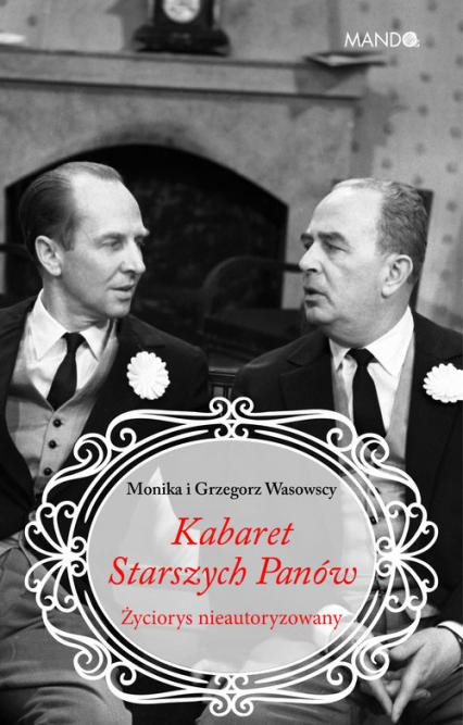 Kabaret Starszych Panów Życiorys nieautoryzowany - Makowska-Wasowska Monika, Wasowski Grzegorz | okładka
