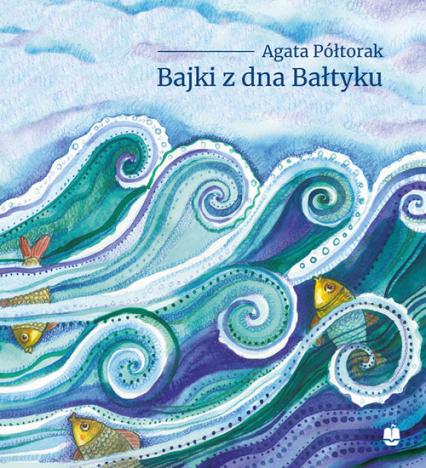 Bajki z dna Bałtyku - Agata Półtorak | okładka