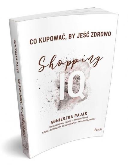 Co kupować by jeść zdrowo Shopping IQ - Agnieszka Pająk | okładka