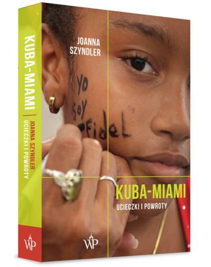 Kuba-Miami Ucieczki i powroty - Joanna Szyndler | okładka