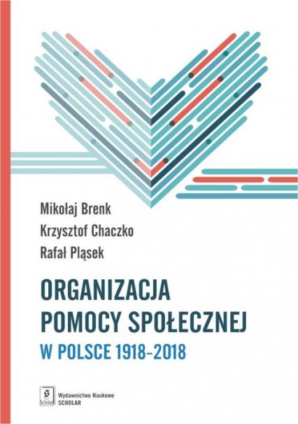 Organizacja pomocy społecznej w Polsce 1918-2018 Podręcznik akademicki - Brenk Mikołaj, Chaczko Krzysztof, Pląsek Rafa | okładka