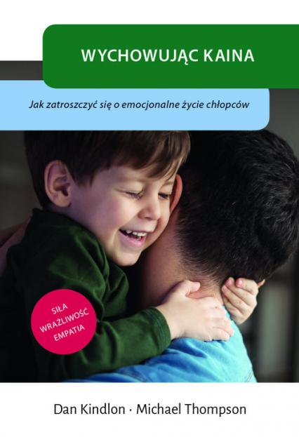 Wychowując Kaina Jak zatroszczyć się o emocjonalne życie chłopców - Kindlon Dan, Thompson Michael | okładka