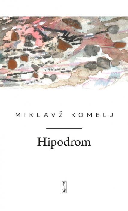 Hipodrom - Miklavz Komelj   okładka