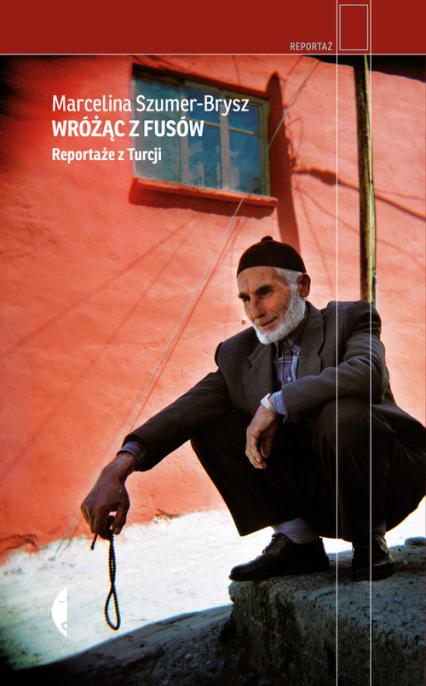 Wróżąc z fusów Reportaże z Turcji - Marcelina Szumer-Brysz | okładka