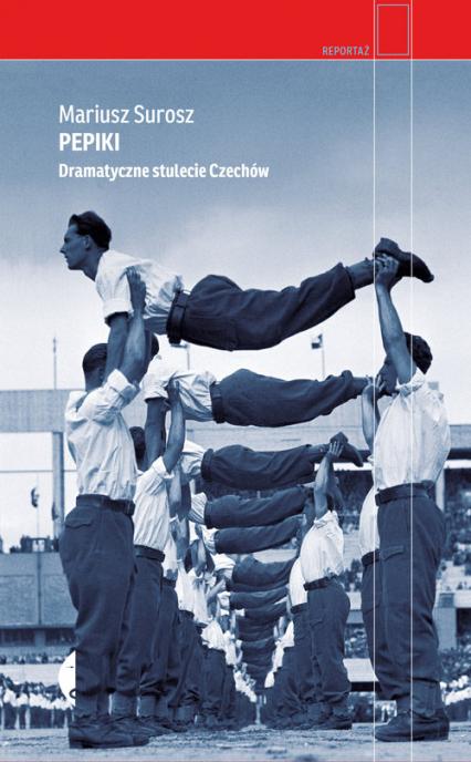 Pepiki Dramatyczne stulecie Czechów - Mariusz Surosz | okładka