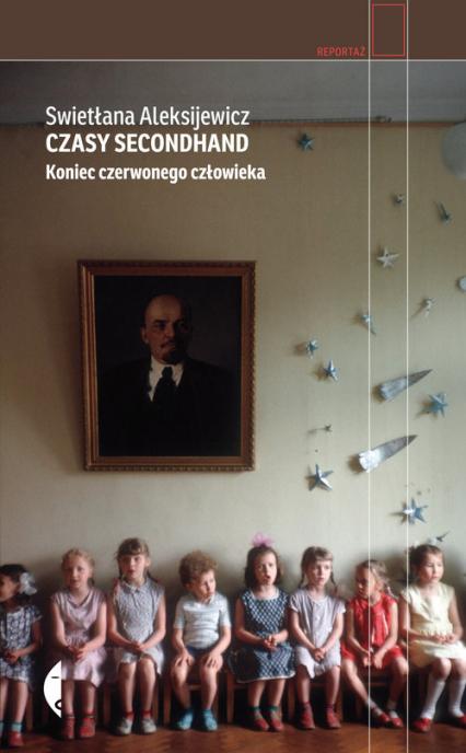 Czasy secondhand Koniec czerwonego człowieka - Swietłana Aleksijewicz | okładka