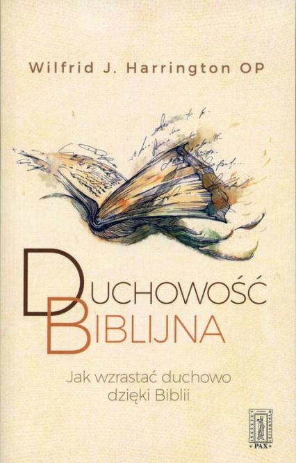 Duchowość biblijna JAK WZRASTAĆ DUCHOWO DZIĘKI BIBLII - Harrington Wilfrid | okładka