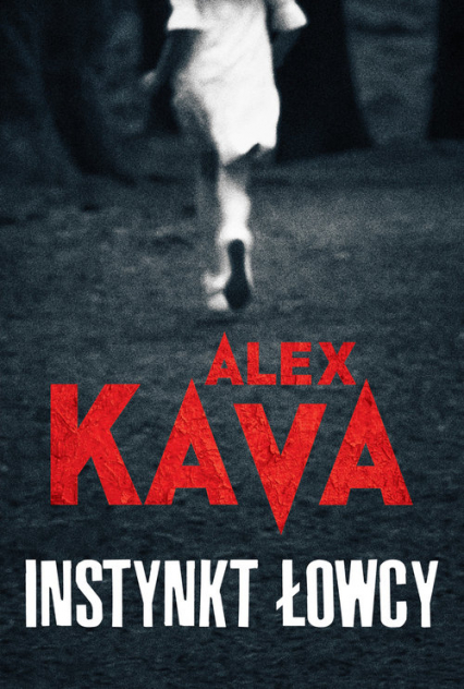 Instynkt łowcy - Alex Kava | okładka