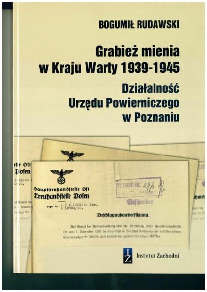 Grabież mienia w Kraju Warty 1939-1945 Działalność Urzędu Powierniczego w Poznaniu - Bogumił Rudawski | okładka