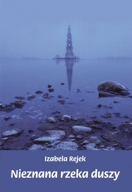 Nieznana rzeka duszy - Izabela Rejek | okładka
