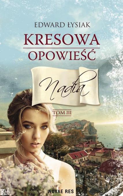 Kresowa opowieść Tom 3 Nadia - Edward Łysiak | okładka