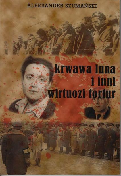 Krwawa luna i inni wirtuozi tortur - Aleksander Szumański | okładka