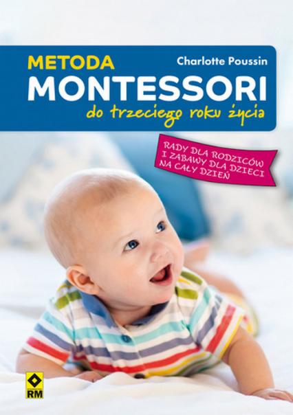 Metoda Montessori do trzeciego roku życia - Charlotte Poussin | okładka