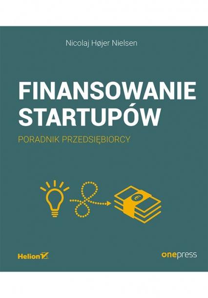 Finansowanie startupów Poradnik przedsiębiorcy - Nicolaj Hojer Nielsen | okładka