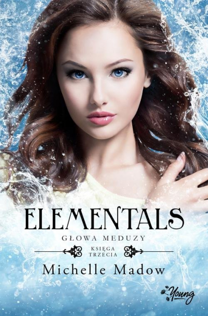 Elementals Tom 3 Głowa meduzy - Michelle Madow | okładka