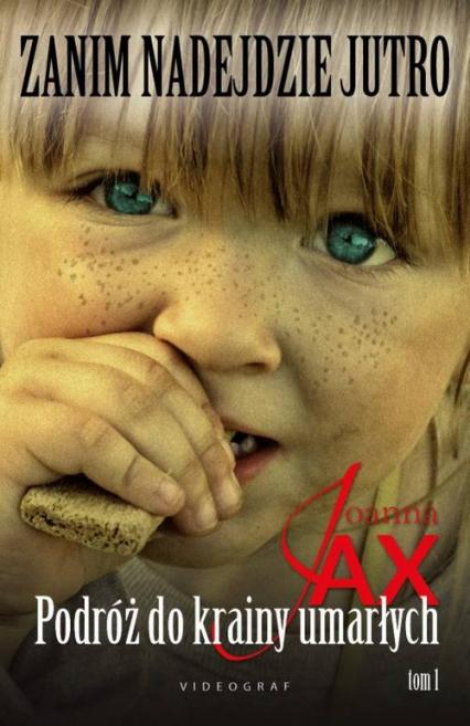 Zanim nadejdzie jutro Tom 1 Podróż do krainy umarłych - Joanna Jax | okładka