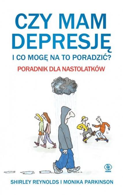 Czy mam depresję i co mogę na to poradzić? Poradnik dla nastolatków - Parkinson Monika, Reynolds Shirley | okładka