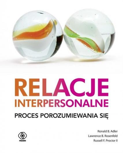 Relacje interpersonalne Proces porozumiewania się - Adler Ronald B., Rosenfeld Lawrence B., Proct | okładka
