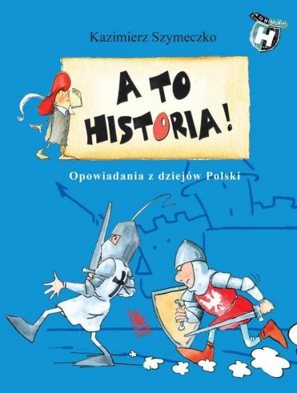 A to historia Opowiadania z dziejów Polski - Kazimierz Szymeczko | okładka