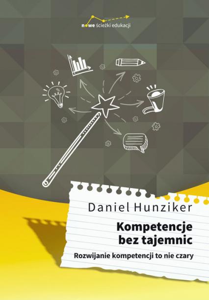 Kompetencje bez tajemnic Rozwijanie kompetencji to nie czary - Daniel Hunziker | okładka