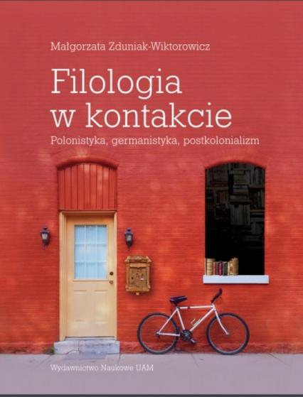Filologia w kontakcie Polonistyka germanistyka postkolonializm - Małgorzata Zduniak-Wiktorowicz | okładka