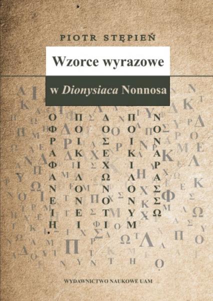 Wzorce wyrazowe w Dionysiaca Nonnosa - Piotr Stępień | okładka