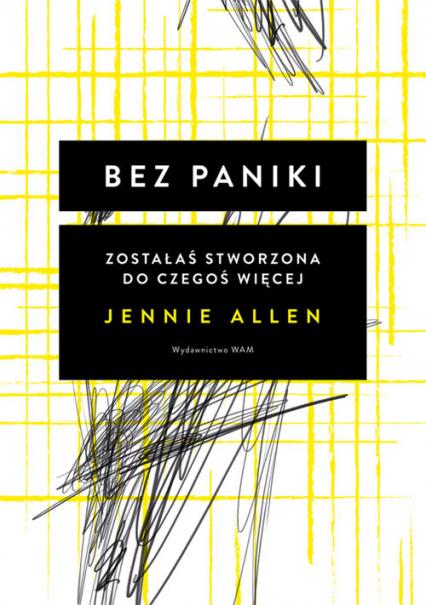 Bez paniki Zostałaś stworzona do czegoś więcej - Jennie Allen | okładka