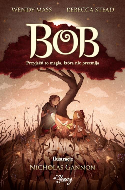 Bob Przyjaźń to magia, która nie przemija - Mass Wendy, Stead Rebecca | okładka
