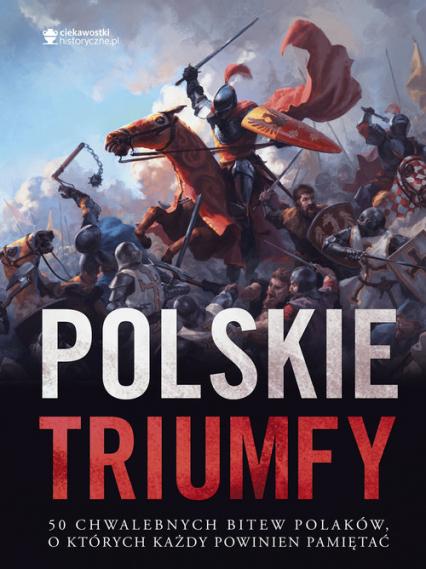 Polskie triumfy. 50 chwalebnych bitew z naszej historii - Autor zbiorowy | okładka