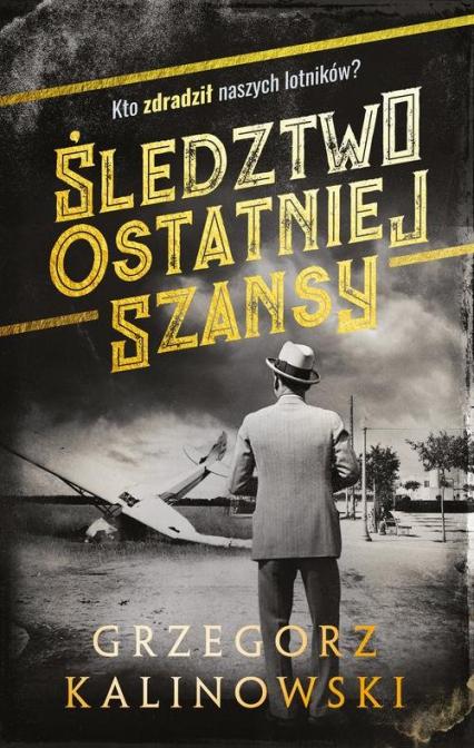 Śledztwo ostatniej szansy - Grzegorz Kalinowski | okładka