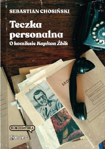 Teczka personalna O komiksie Kapitan Żbik - Sebastian Chosiński | okładka