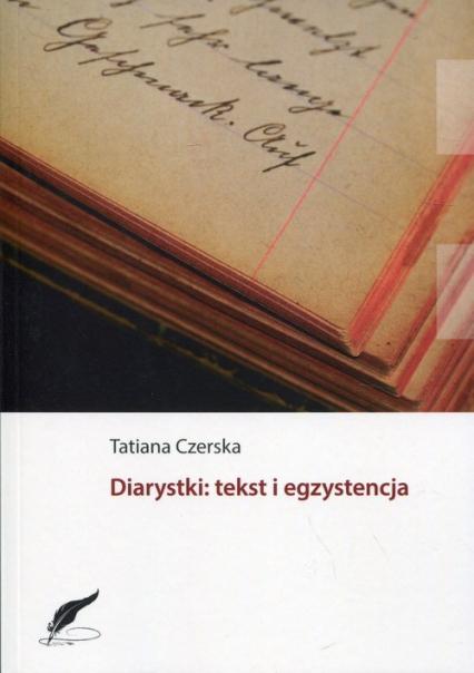 Diarystki: tekst i egzystencja - Tatiana Czerska | okładka